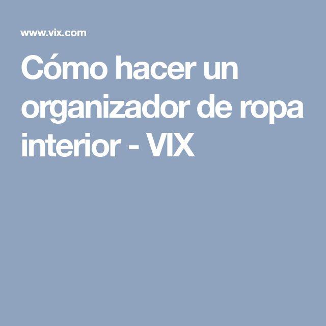 Cómo hacer un organizador de ropa interior - VIX