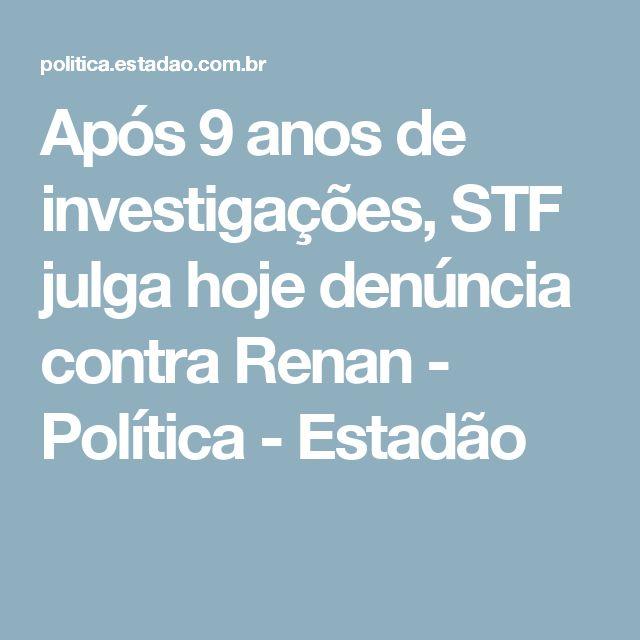 Após 9 anos de investigações, STF julga hoje denúncia contra Renan - Política - Estadão