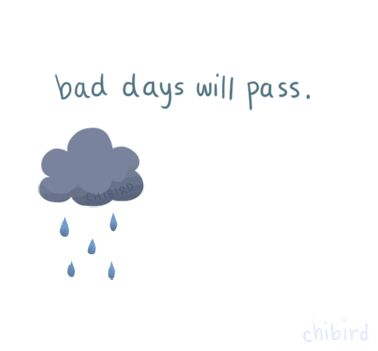 Don't worry bad days will pass