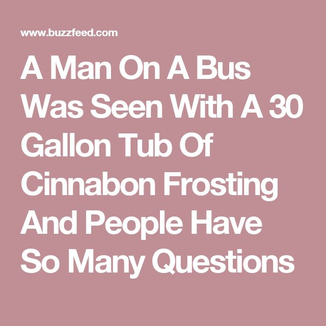 A Man On A Bus Was Spotted With A 30 Gallon Tub Of Cinnabon Frosting And People Have Questions Cinnabon Frosting So Many Questions