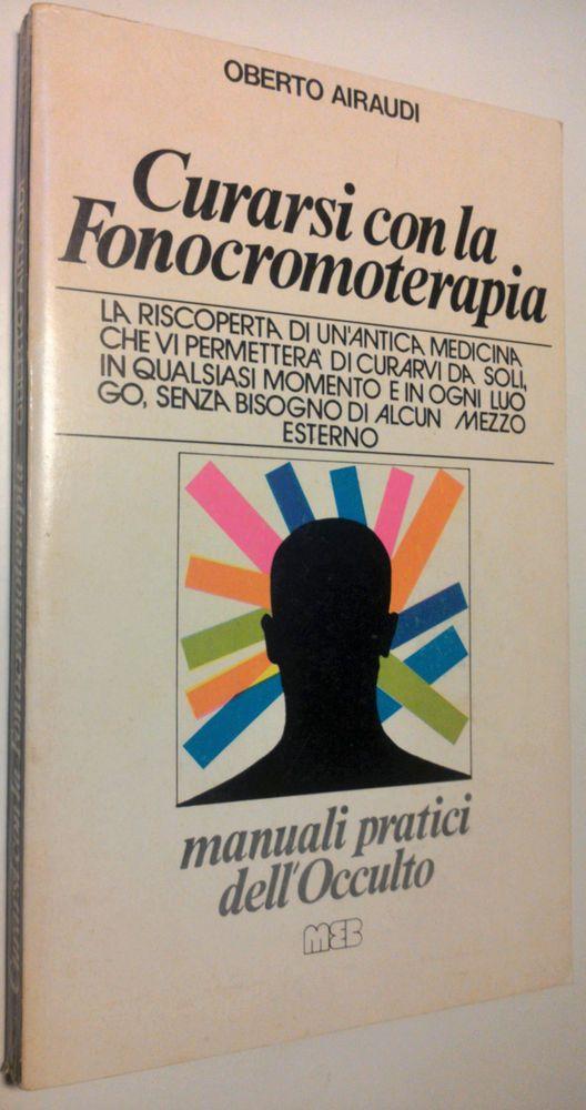Oberto Airaudi  CURARSI CON LA FONOCROMOTERAPIA  1°Edizione 1979 MEB