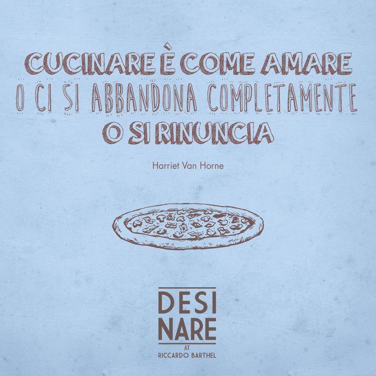 Cucinare è come amare o ci si abbandona completamente o si rinuncia. Harriet Van Horne