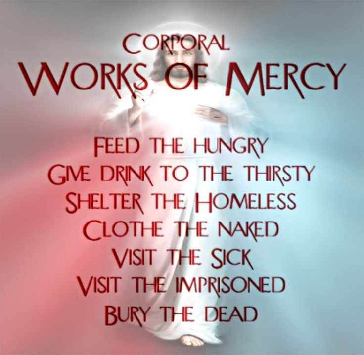 Corporal Works Of Mercy: 1. Feed The Hungry 2. Give Drink
