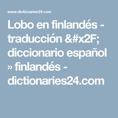 Lobo en finlandés - traducción / diccionario español » finlandés - dictionaries24.com