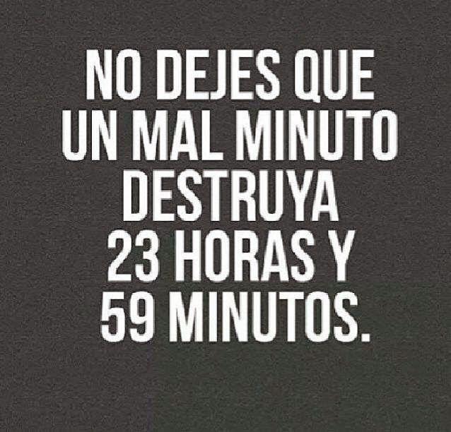 """""""No dejes que un mal minuto destruya 23 horas y 59 minutos""""  Frases de la Vida   Frases Positivas   Frases Inspiradoras   #reflexiones"""