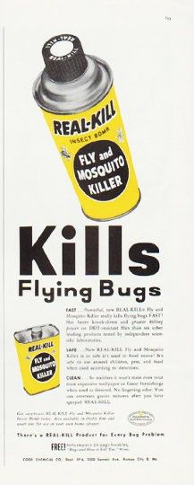 "Description: 1957 REAL-KILL vintage magazine advertisement ""Kills Flying Bugs"" -- Fast ... Powerful, new Real-Kill Fly and Mosquito Killer really kills flying bugs FAST! ... There's a Real-Kill Product for Every Bug Problem ... Cook Chemical Co. -- Size: The dimensions of the half-page advertisement are approximately 5.25 inches x 13.5 inches (13.25 cm x 34.25 cm). Condition: This original vintage half-page advertisement is in Excellent Condition unless otherwise noted."