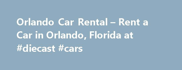 Orlando Car Rental – Rent a Car in Orlando, Florida at #diecast #cars http://cars.nef2.com/orlando-car-rental-rent-a-car-in-orlando-florida-at-diecast-cars/  #car hire orlando # Nearby Neighborhood Locations Welcome to Florida where there's no shortage of sunshine and coastline. If you're flying into Orlando Airport. and need to rent a car, Budget has the car rental for you. Be sure to reserve a rental car on budget.com because it s the best way to get to Disneyworld's Magic Kingdom…
