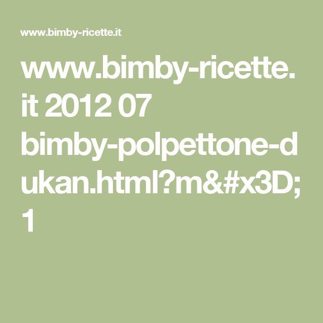 www.bimby-ricette.it 2012 07 bimby-polpettone-dukan.html?m=1
