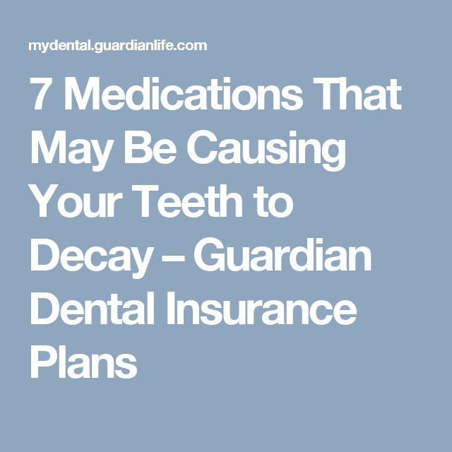 7 Medications That May Be Causing Your Teeth to Decay – Guardian Dental Insurance Plans