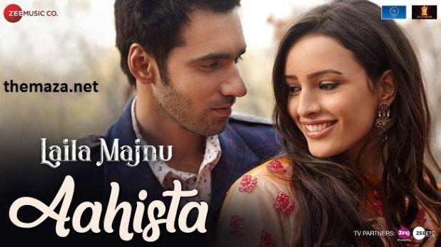 Aahista Laila Majnu 2018 Arijit Singh Jonita Gandhi Mp3 Download Songs New Hindi Songs Bollywood Songs