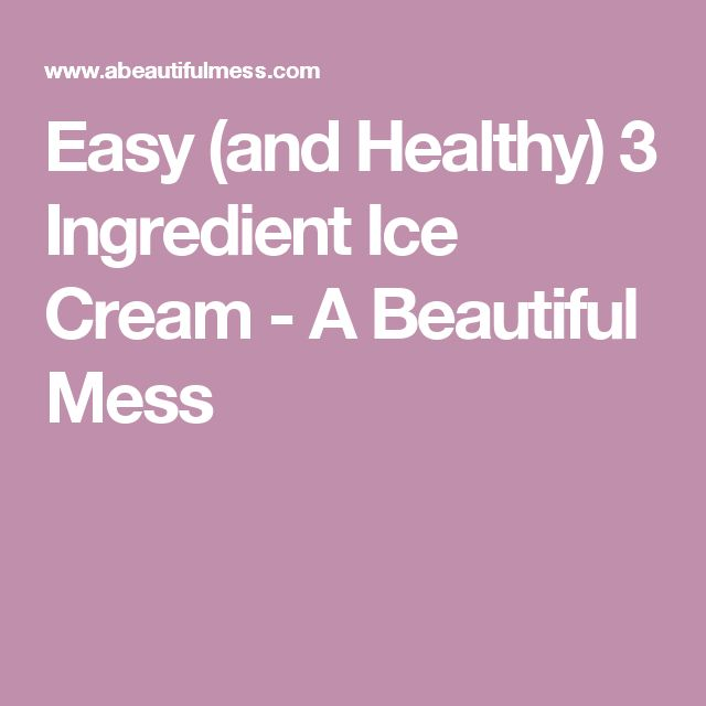 Easy (and Healthy) 3 Ingredient Ice Cream - A Beautiful Mess