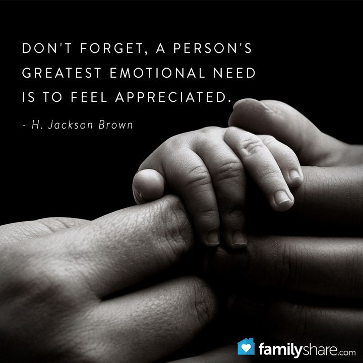Dont Forget A Persons Greatest Emotional Need Is To Feel Appreciated