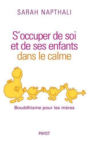 S'occuper de soi et de ses enfants dans le calme : Bouddhisme pour les mères: Amazon.fr: Sarah Napthali, Hayet Dhifallah: Livres