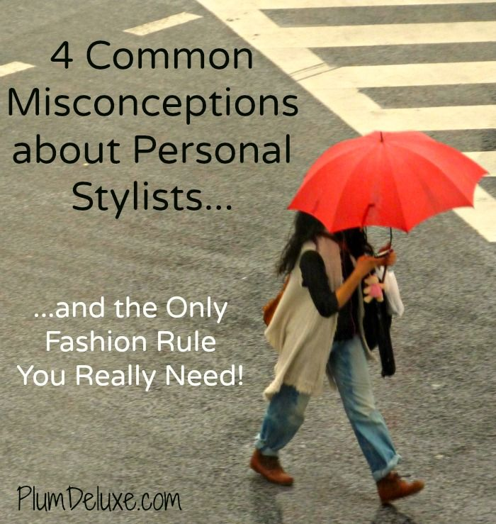 4 Common Misconceptions about Personal Stylists, and the Only Fashion Rule You Really Need << so useful, pass it on!