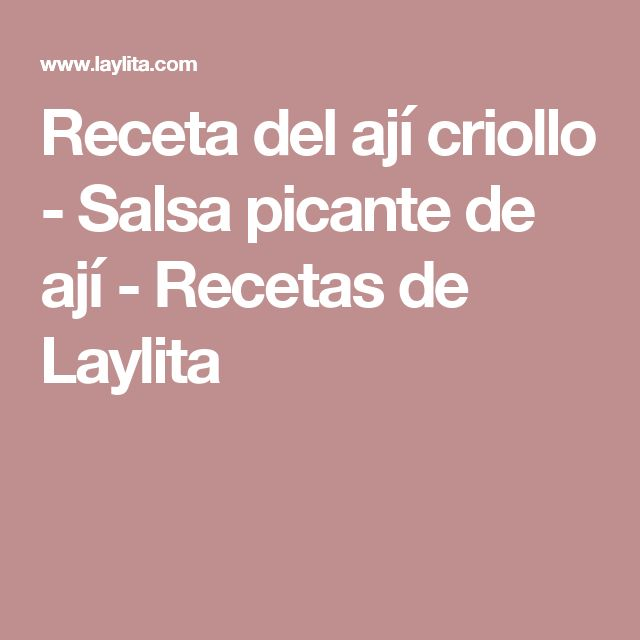 Receta del ají criollo - Salsa picante de ají - Recetas de Laylita