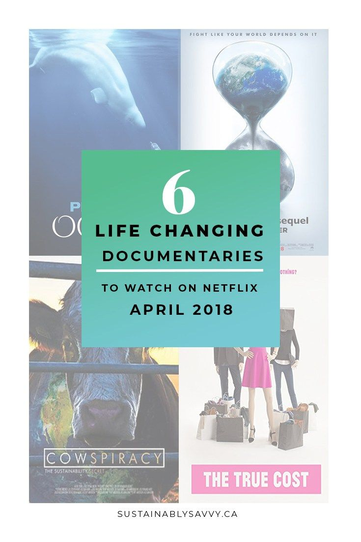 6 Life Changing Documentaries To Watch on Netflix April 2018