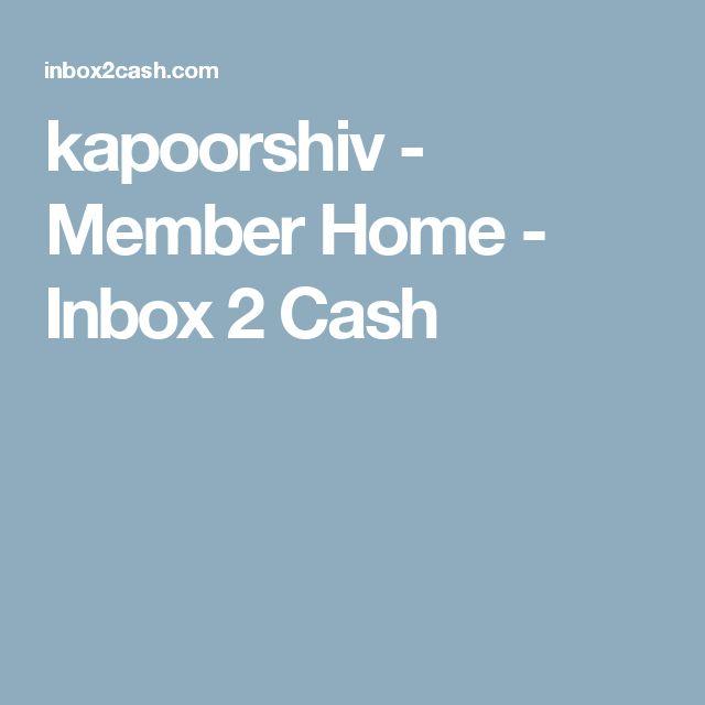 kapoorshiv - Member Home - Inbox 2 Cash