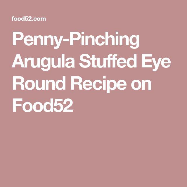 Penny-Pinching Arugula Stuffed Eye Round Recipe on Food52