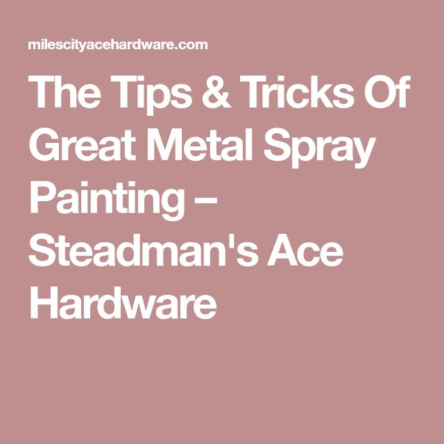 The Tips & Tricks Of Great Metal Spray Painting – Steadman's Ace Hardware