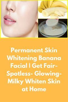 Permanent Skin Whitening Banana Facial | Get Fair- Spotless- Glowing- Milky Whiten Skin at Home Permanent Skin Whitening Remedy, Get Fair Skin, Glowing Skin and Spotless skin with Banana Facial.This is a magical Facial which will lighten your skin naturally. This Remedy is very effective for permanent skin whitening Step 1 – Cleansing In a bowl take 1 table spoon banana paste Add 1 spoon raw milk Add 1 spoon …