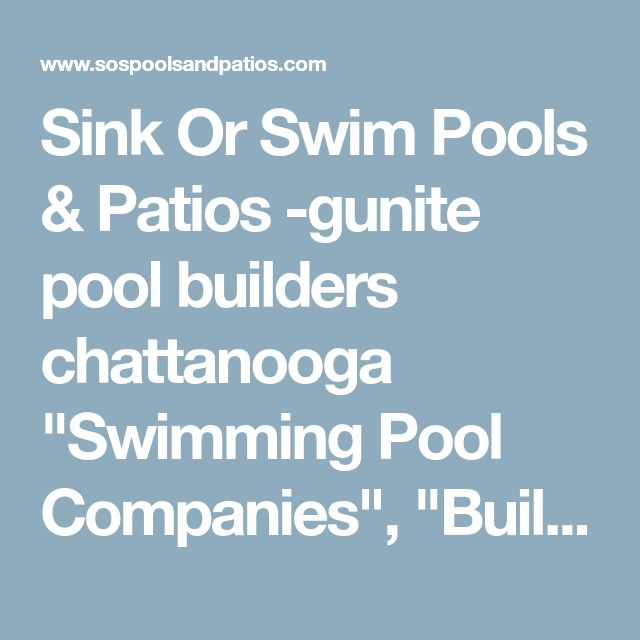 "Sink Or Swim Pools & Patios -gunite pool builders chattanooga ""Swimming Pool Companies"", ""Building Swimming Pools"" ""Rebuilding Pools"", ""Swimming Pool Builders"" ""Concrete Pools"""