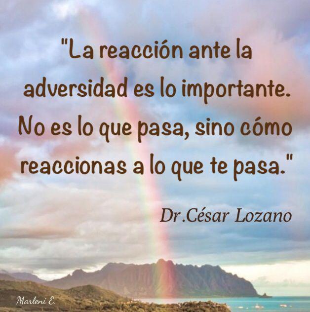 """""""La reacción ante la adversidad es lo importante. No es lo que pasa,sino cómo reaccionas a lo que te pasa."""" Dr.César Lozano #MarleniEscobar"""
