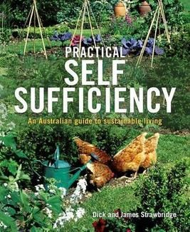 Practical Self Sufficiency    An Australian Guide to Sustainable Living    By Dick Strawbridge, James Strawbridge