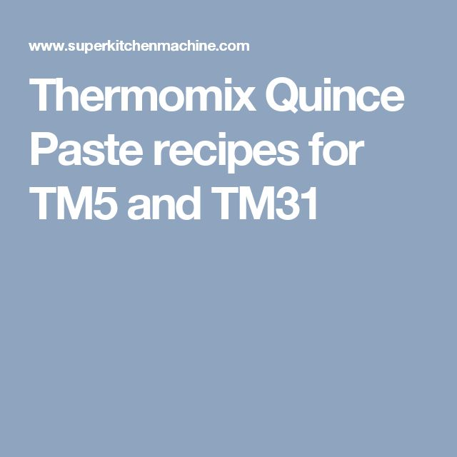 Thermomix Quince Paste recipes for TM5 and TM31