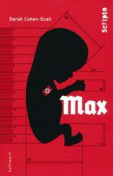 Sarah Cohen-Scali - Max. Max est le prototype parfait du programme «Lebensborn» initié par Himmler. Des femmes sélectionnées par les nazis mettent au monde de purs représentants de la race aryenne, jeunesse idéale destinée à régénérer l'Allemagne puis l'Europe occupée par le Reich...