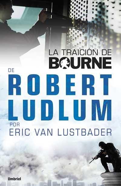 La traición de Bourne // Eric Van Lustbader // UMBRIEL THRILLER