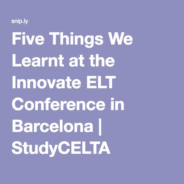 Five Things We Learnt at the Innovate ELT Conference in Barcelona | StudyCELTA