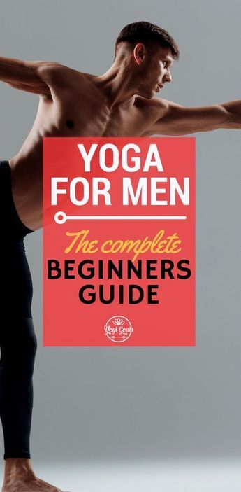 The Complete Beginners Guide to Yoga for Men.