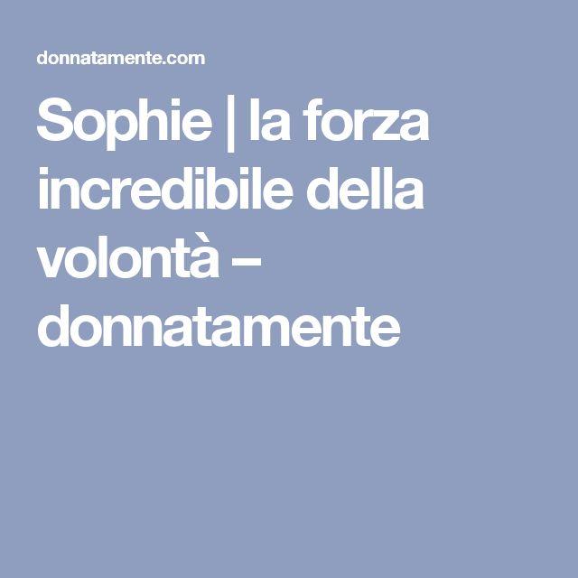 Sophie | la forza incredibile della volontà – donnatamente