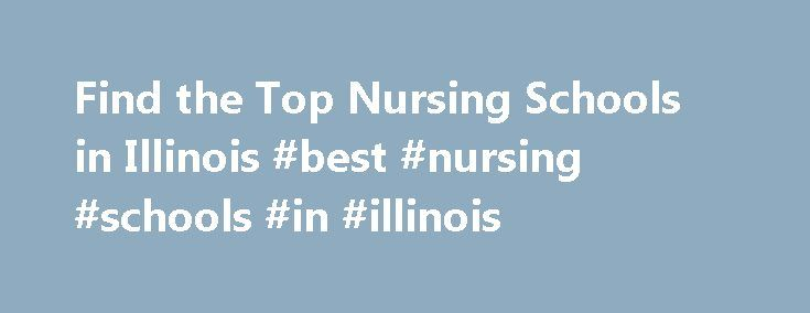 Find the Top Nursing Schools in Illinois #best #nursing #schools #in #illinois http://rhode-island.remmont.com/find-the-top-nursing-schools-in-illinois-best-nursing-schools-in-illinois/  # Nursing Schools in Illinois In Illinois an estimated 15,679 students graduate from nursing schools every year. Illinois has 102 nursing schools to choose from, if you are interested in studying nursing. Yearly tuition at nursing schools in Illinois for a degree in nursing is $9,430 per year. Illinois's…