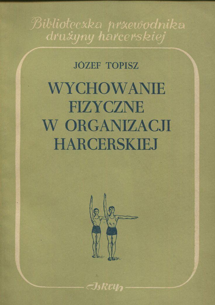 """""""Wychowanie fizyczne w organizacji harcerskiej"""" Józef Topisz Cover by Władysław Janiszewski Published by Wydawnictwo Iskry 1953"""