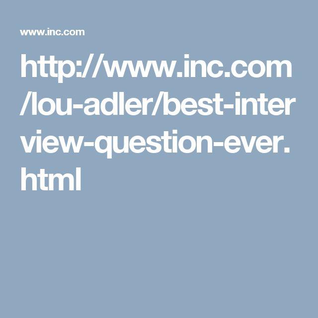 http://www.inc.com/lou-adler/best-interview-question-ever.html
