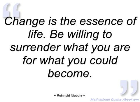 change is the essence of life reinhold niebuhr
