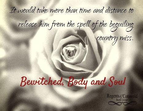 """It would take more than time and distance to release him from the spell of the beguiling country miss.""  www.amazon.com/Bewitched-Body-Soul-Elizabeth-Bennet-ebook/dp/B0080JK314/"