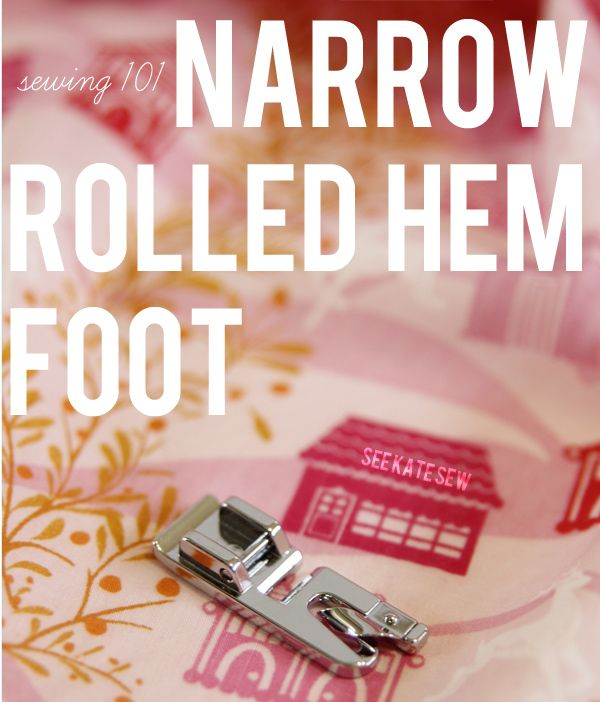 see kate sew: sewing 101: the narrow rolled hem foot