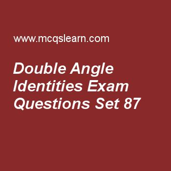 Practice test on double angle identities, college math quiz 87 online. Free math exam's questions and answers to learn double angle identities test with answers. Practice online quiz to test knowledge on double angle identities, parametric functions, when q(x) has non-repeated linear factors, arithmetic mean (am) worksheets. Free double angle identities test has multiple choice questions set as 2cosαcosβ =, answer key with choices as cos(α + β)+ cos(α - β), cos(α + β)- cos(α - β), sin(α ...