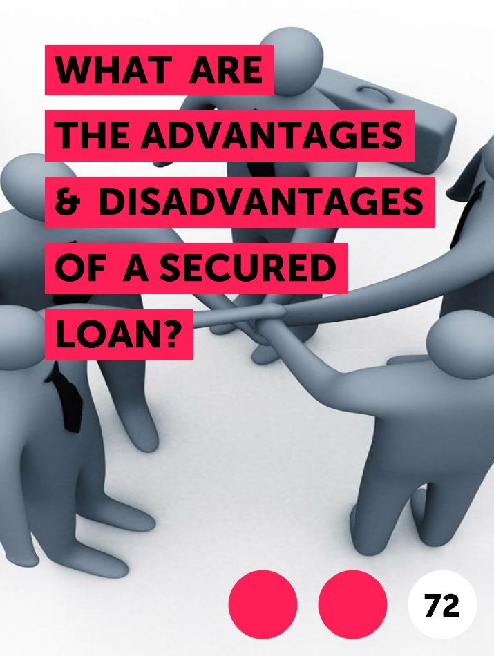 What Are The Advantages Disadvantages Of A Secured Loan In 2020 Secured Loan Loan Unsecured Loans