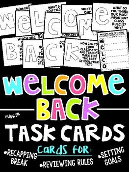 If your kiddos enjoyed our First Day of School Task Cards, they are sure to LOVE these!Use these task cards to have your students:*Recap their break from school*Review classroom rules while reflecting on the importance and their own success with them*Reflect on a typical day spent in the classroom*Set academic and personal goals for the rest of the school yearYou will print the 11 WELCOME BACK cards, each containing one question.