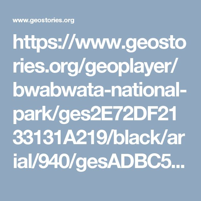 https://www.geostories.org/geoplayer/bwabwata-national-park/ges2E72DF2133131A219/black/arial/940/gesADBC56DEE0B743D9A/geoplay