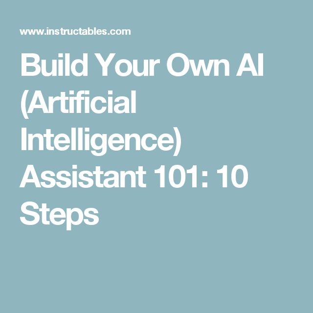 Build Your Own AI (Artificial Intelligence) Assistant 101: 10 Steps