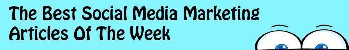 Best 20 Social Media Marketing Articles Of The Week: 8/12/13