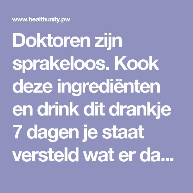 Doktoren zijn sprakeloos. Kook deze ingrediënten en drink dit drankje 7 dagen je staat versteld wat er dan gebeurt! | Health Unity
