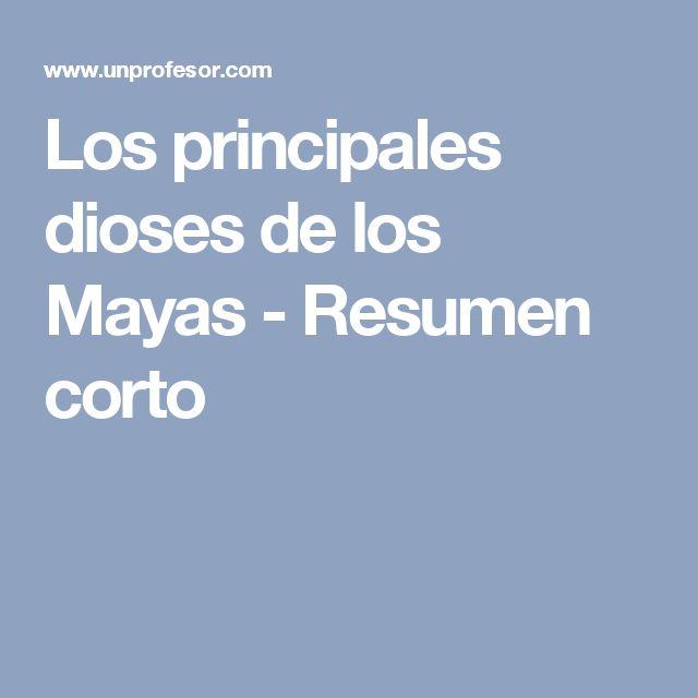 Los principales dioses de los Mayas - Resumen corto