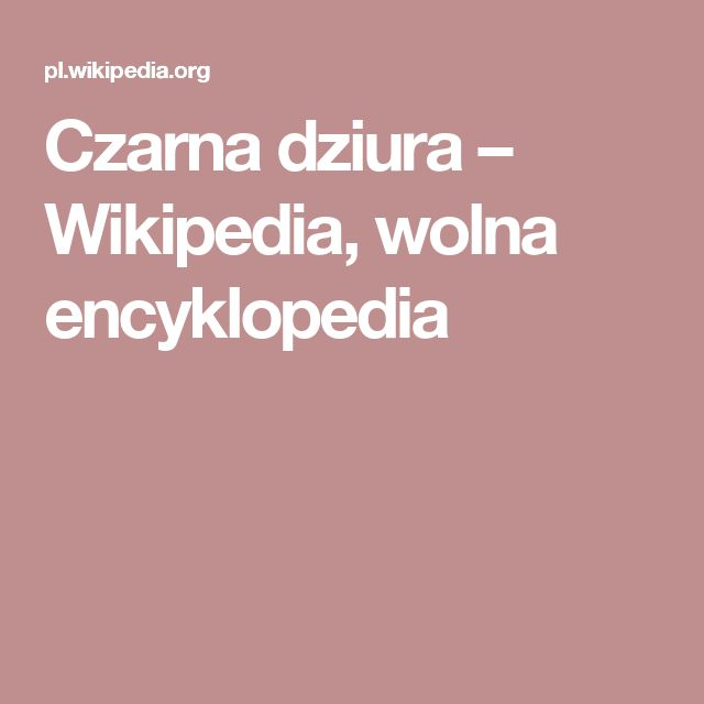 Czarna dziura – Wikipedia, wolna encyklopedia