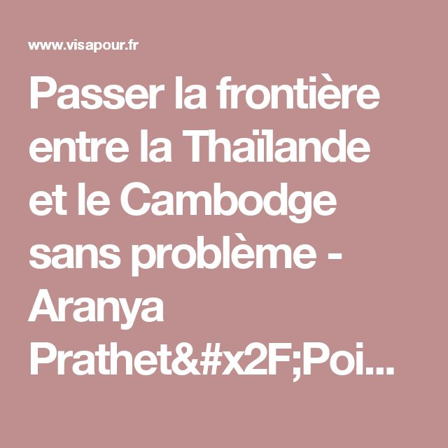 Passer la frontière entre la Thaïlande et le Cambodge sans problème - Aranya Prathet/Poipet - Blog voyage Visa Pour