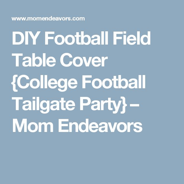 DIY Football Field Table Cover {College Football Tailgate Party} – Mom Endeavors
